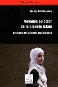 Wendy Kristianasen - Voyages au coeur de la planète islam - Diversité des sociétés musulmanes.