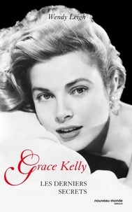 Wendy Leigh - Grace Kelly - Les derniers secrets.