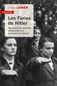 Wendy Lower - Les furies de Hitler - Comment les femmes allemandes ont participé à la Shoah.