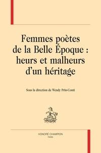Wendy Prin-Conti - Femmes poètes de la Belle Epoque - Heurs et malheurs d'un héritage.