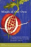 Wendy Robbins et Meg Luxton - Minds of Our Own - Inventing Feminist Scholarship and Women's Studies in Canada and Québec, 1966–76.