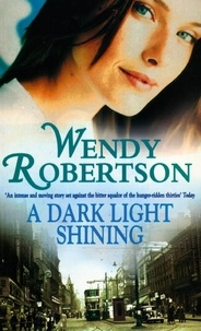 Wendy Robertson - A Dark Light Shining - A powerful saga full of warmth and passion.