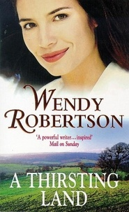 Wendy Robertson - A Thirsting Land (Kitty Rainbow Trilogy, Book 3) - A passionate saga of torment in post-war Britain.