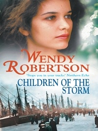 Wendy Robertson - Children of the Storm (Kitty Rainbow Trilogy, Book 2) - A gripping wartime saga of love and madness.