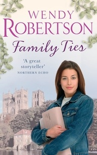 Wendy Robertson - Family Ties - A secret from the past threatens the present.