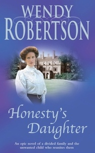 Wendy Robertson - Honesty's Daughter - An unforgettable saga of rivalry and hope.
