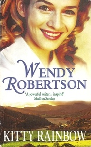 Wendy Robertson - Kitty Rainbow (Kitty Rainbow Trilogy, Book 1) - A powerful saga about the search for love.