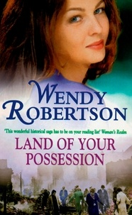 Wendy Robertson - Land of your Possession - The war brings both love and tragedy.
