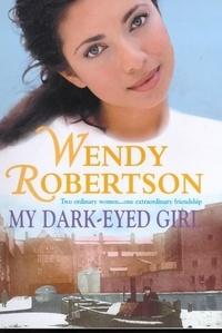 Wendy Robertson - My Dark-Eyed Girl - An evocative saga of love and war.