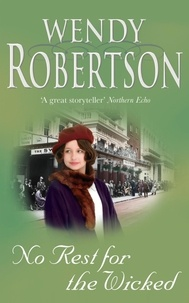 Wendy Robertson - No Rest for the Wicked - An unforgettable saga of secrets and new beginnings.