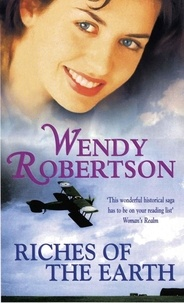 Wendy Robertson - Riches of the Earth - A compelling saga of love and war.