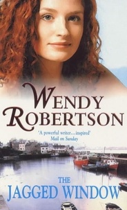 Wendy Robertson - The Jagged Window - A dramatic saga of family and ambition.