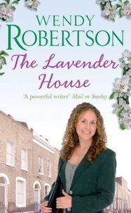 Wendy Robertson - The Lavender House - A gripping saga where the past and present collide.