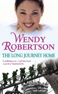 Wendy Robertson - The Long Journey Home - An utterly compelling saga of friendship during war.