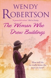 Wendy Robertson - The Woman Who Drew Buildings - A moving saga of secrets, family and love.