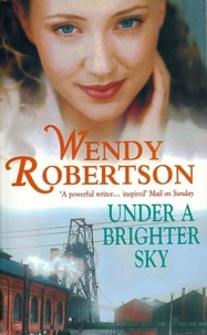 Wendy Robertson - Under a Brighter Sky - A gripping family saga of love and rivalry.