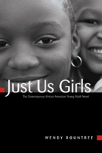 Wendy Rountree - Just Us Girls - The Contemporary African American Young Adult Novel.