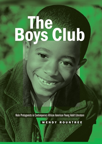 Wendy Rountree - The Boys Club - Male Protagonists in Contemporary African American Young Adult Literature.