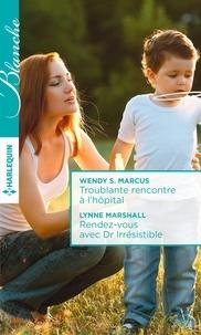 Wendy-S Marcus et Wendy S. Marcus - Troublante rencontre à l'hôpital - Rendez-vous avec Dr Irrésistible.