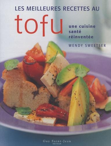 Wendy Sweetser - Les meilleures recettes au tofu - Une cuisine santé réinventée.