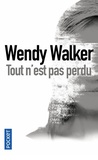 Wendy Walker - Tout n'est pas perdu.