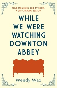 Wendy Wax - While We Were Watching Downton Abbey - The perfect feel-good novel for anyone who loves 'Downton Abbey'.