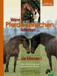Wenn Pferde sprechen könnten...sie können! - Eine Anleitung zur besseren Kommunikation.