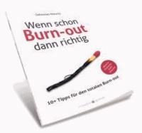 Wenn schon Burn-out, dann richtig - 10+ Tipps für den totalen Burn-out.