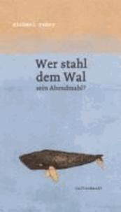 Wer stahl dem Wal sein Abendmahl?.