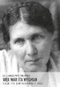 Wer war Ita Wegman - Eine Dokumentation in drei Bänden. Kämpfe und Konflikte 1924 bis 1943.