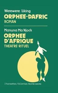 Werewere Liking et Marie-José Hourantier - Orphée-Dafric ; Orphée d'Afrique.