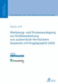Werkzeug- und Prozessauslegung zur Drehbearbeitung von austenitisch-ferritischem Gusseisen mit Kugelgraphit (ADI).
