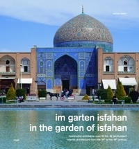 Werner Blaser - Im Garten Isfahan - In the garden of Isfahan - Islamische Architektur vom 16. bis 18. jahrhundert - Islamic architecture from the 16th to the 18th century. Allemand/Anglais.