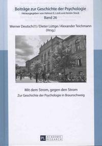 Werner Deutsch et Dieter Lüttge - Mit dem Strom, gegen den Strom - Zur Geschichte der Psychologie in Braunschweig.