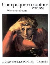 Werner Hofmann - Une époque en rupture - 1750-1830.