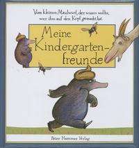 Werner Holzwarth et Wolf Erlbruch - Meine Kindergartenfreunde - Vom kleinen Maulwurf, der wissen wollte, wer ihm auf den Kopf gemacht hat.