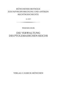 Werner Huß - Die Verwaltung des ptolemaiischen Reichs.