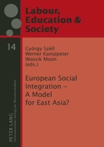 Werner Kamppeter et György Széll - European Social Integration – A Model for East Asia?.