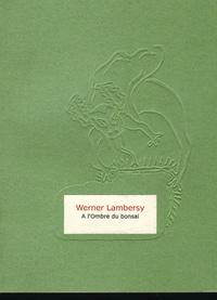 Werner Lambersy - A l'ombre du bonsaï.