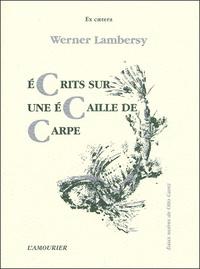 Werner Lambersy - Ecrits sur une écaille de carpe.