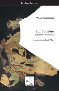 Werner Lambersy - Ici l'ombre (journal de résistance).