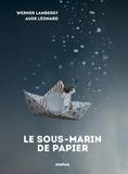 Werner Lambersy et Aude Léonard - Le sous-marin de papier.