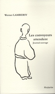 Werner Lambersy - Les convoyeurs attendent - journal sauvage.