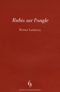 Werner Lambersy - Rubis sur l'ongle.