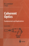 Werner Lauterborn et Thomas Kurz - Coherent optics - Fundamentals and Applications.