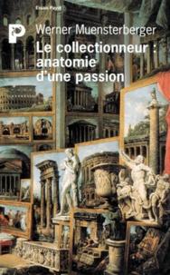 Werner Muensterberger - Le collectionneur, anatomie d'une passion.