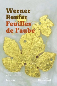 Werner Renfer - Feuilles de l'aube - Oeuvres complètes volume 1 (1918-1925).