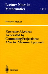 Werner Ricker - OPERATOR ALGEBRAS GENERATED BY COMMUTING PROJECTIONS: A VECTOR MEASURE APPROACH.