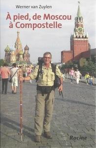 Werner Van Zuylen - A pied, de Moscou à Compostelle.