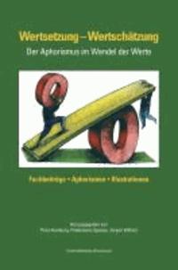 Wertsetzung - Wertschätzung - Der Aphorismus im Wandel der Werte..